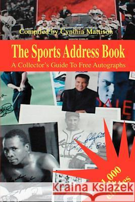 The Sports Address Book: A Collector's Guide to Free Autographs Cynthia Mattison 9780595125654