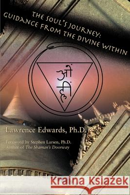 The Soul's Journey: Guidance from the Divine Within Lawrence Edwards Stephen Larsen 9780595126484