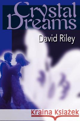 Crystal Dreams David M. Riley 9780595128181