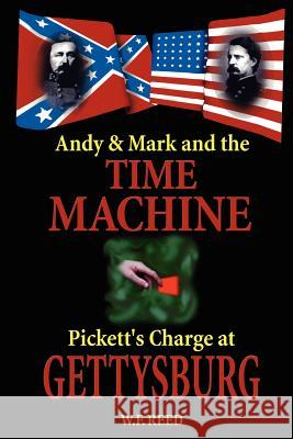 Andy & Mark and the Time Machine : Pickett's Charge at Gettysburg W. F. Reed 9780595128853
