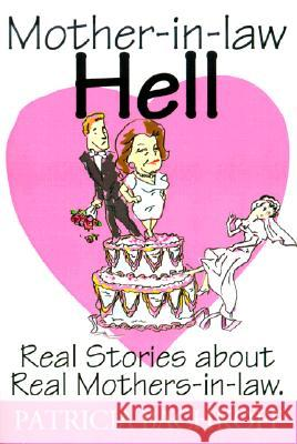 Mother-In-Law Hell : Real Stories about Real Mothers-In-Law Patricia Bachkoff 9780595128990