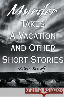 Murder Takes a Vacation : And Other Short Stories Melvin Krissoff 9780595131532