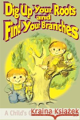Dig Up Your Roots and Find Your Branches: A Child's Guide to Genealogy Susan H. Hubbs 9780595131624