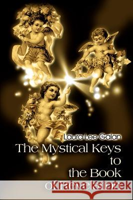The Mystical Keys to the Book of Revelation Laura Lee Galan 9780595132324