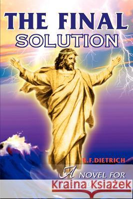 The Final Solution: A Novel for the End Days Richard F. Dietrich 9780595132737
