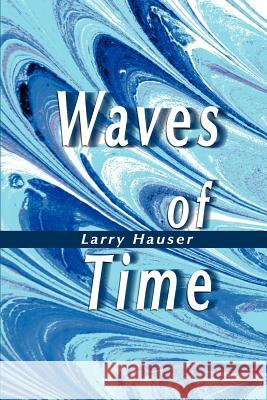 Waves of Time Larry Hauser 9780595133444