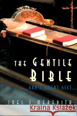 Gentile Bible-OE: God's Great Gift Joel L. Meredith 9780595135158