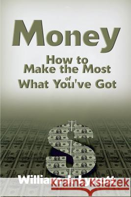 Money: How to Make the Most of What You've Got William J. Lynott 9780595135240
