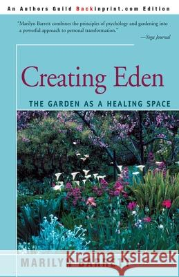 Creating Eden: The Garden as a Healing Space Marilyn Barrett 9780595136629