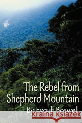 The Rebel from Shepherd Mountain Evault Boswell 9780595138319