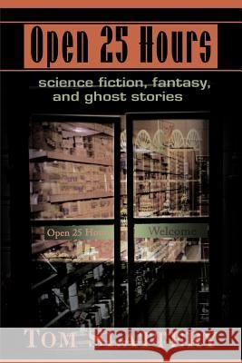 Open 25 Hours: Science Fiction, Fantasy, and Ghost Stories Tom Slattery 9780595140220