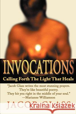 Invocations: Calling Forth the Light That Heals Jacob Glass 9780595140251