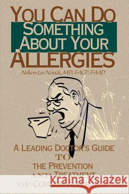 You Can Do Something about Your Allergies : A Leading Doctor's Guide to Allergy Prevention and Treatment Nelson L. Novick 9780595140596
