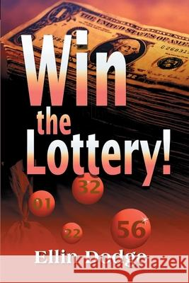 Win the Lottery!: How to Pick Your Personal Lucky Numbers Ellin Dodge 9780595141333