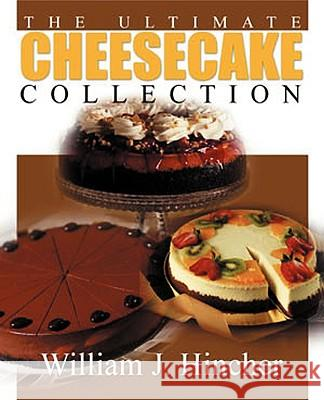 The Ultimate Cheesecake Collection William J. Hincher 9780595141456