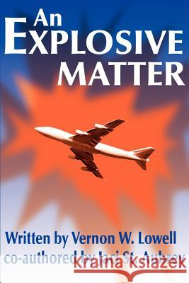 An Explosive Matter Vernon W. Lowell Jaci S 9780595141678