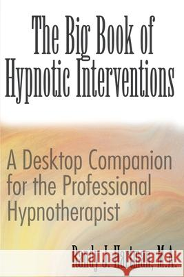 The Big Book of Hypnotic Interventions: A Desktop Companion for the Professional Hypnotherapist Randy J. Hartman 9780595142262