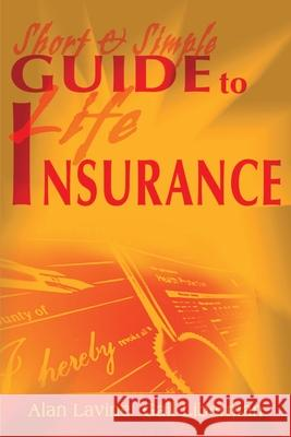 Short and Simple Guide to Life Insurance Alan Lavine Gail Liberman 9780595144488