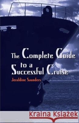 The Complete Guide to a Successful Cruise Jeraldine Saunders Morton Cathro 9780595147793