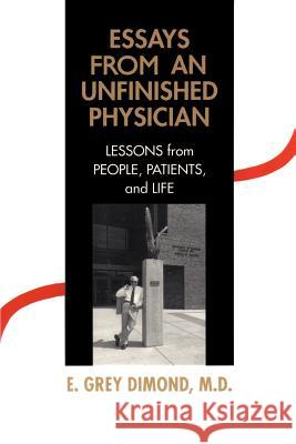 Essays from an Unfinished Physician : Lessons from People, Patients, and Life E. Grey Dimond 9780595147885