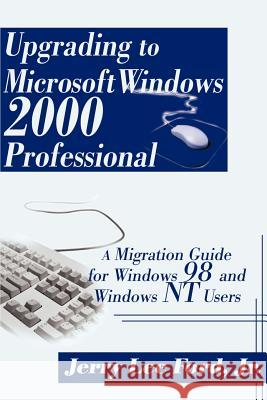 Upgrading to Microsoft Windows 2000 Professional: A Migration Guide for Windows 98 and Windows NT Users Jerry Lee, Jr. Ford 9780595148042
