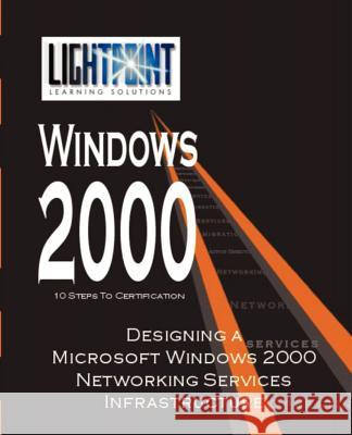 Designing a Microsoft Windows 2000 Networking Services Infrastructure iUniverse.com 9780595148134