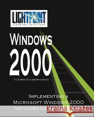 Implementing a Microsoft Windows 2000 Network Infrastructure iUniverse.com 9780595148196
