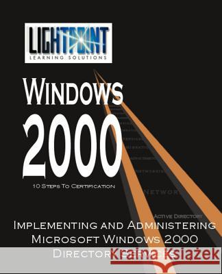 Implementing and Administering Microsoft Windows 2000 Directory Services Solutions Light Point                    Grace Clark Nina Gettler 9780595148202