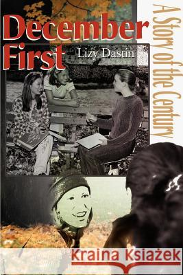 December First : A Story of the Century Lizy Dastin Whitney Borden 9780595149742