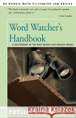 Word Watcher's Handbook: A Deletionary of the Most Abused and Misused Words Phyllis R. Martin 9780595150694