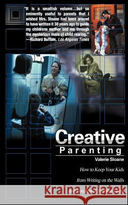 Creative Parenting : How to Keep Your Kids from Writing on the Walls and You from Climbing Them Valerie Sloane 9780595151400