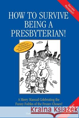 How to Survive Being a Presbyterian! : A Merry Manual Celebrating the Foibles of the Frozen Chosen Bob Reed Deborah Zemke 9780595152254