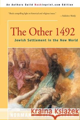 The Other 1492: Jewish Settlement in the New World Norman H. Finkelstein 9780595152797