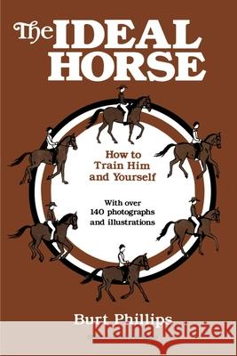 The Ideal Horse : How to Train Him and Yourself Burt Phillips Jan Smith 9780595153855