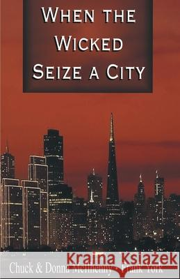 When the Wicked Seize a City Chuck McIlhenny Donna McIlhenny Frank York 9780595154326