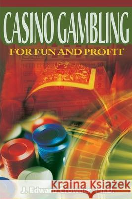 Casino Gambling for Fun and Profit J. Edward Crowder 9780595154357