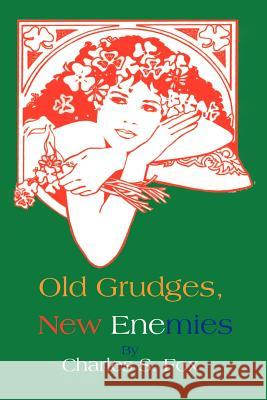 Old Grudges, New Enemies Charles S. Fox 9780595155170