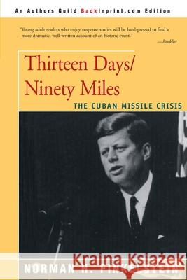 Thirteen Days/Ninety Miles: The Cuban Missile Crisis Norman H. Finkelstein 9780595156542