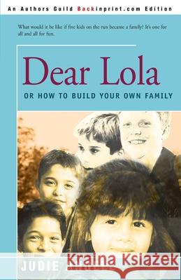 Dear Lola : Or How to Build Your Own Family Judie Angell 9780595157952