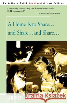 A Home is to Share...and Share...and Share... Judie Angell 9780595157969