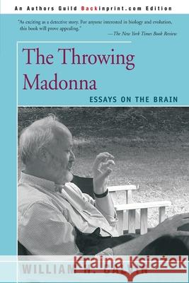 The Throwing Madonna: Essays on the Brain William H. Calvin 9780595160495