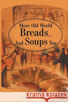 More Old World Breads...and Soups Too Charel Scheele 9780595161225