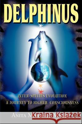 Delphinus: Inter-Species Evolution: A Journey to Higher Consciousness Anita Marasco Maier Stevan J. Thayer 9780595161591