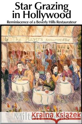 Star Grazing in Hollywood : Reminiscence of a Beverly Hills Restaurateur (Recollections and Recipes) Milton Weiss 9780595161607