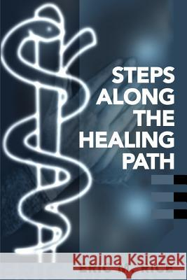 Steps Along the Healing Path Eric M. Rice 9780595162079