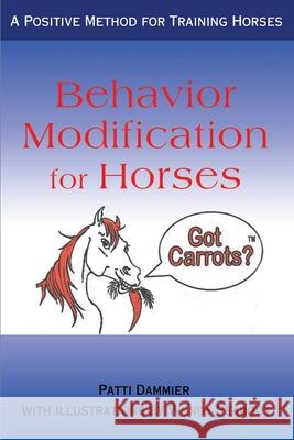 Behavior Modification for Horses : A Positive Method for Training Horses Patti Dammier Wendy Peabody 9780595163052
