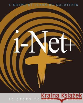i-Net+: 10 Steps to Certification Lightpoint Learning Solutions 9780595167852