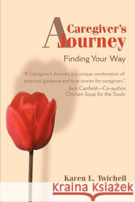 A Caregiver's Journey: Finding Your Way Karen L. Twichell T. Jefferson Parker 9780595168354