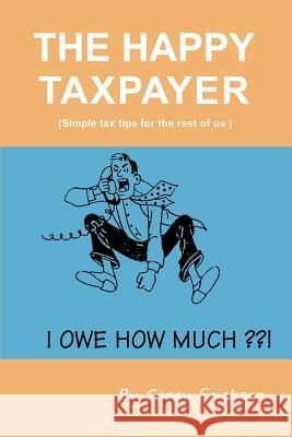 The Happy Taxpayer : Simple Tax Tips for the Rest of Us Carey Erichson Janet Welch 9780595168552