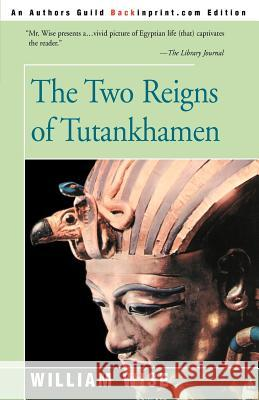 The Two Reigns of Tutankhamen William Wise Harry Burton 9780595168644